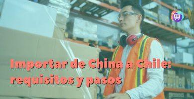 Importar de China a Chile: requisitos