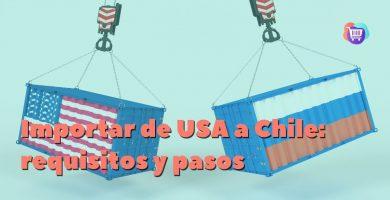 Requisitos para importar de EEUU a Chile