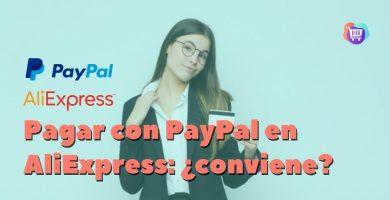 Pagar con PayPal en AliExpress: ¿cómo se hace y merece la pena?
